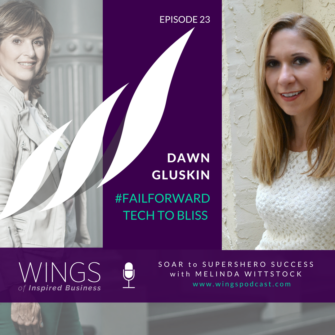 Wings of Inspired Business: Dawn Gluskin: #FailForward from Tech to Bliss